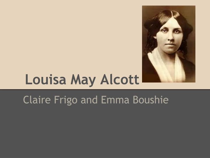 louisa may alcott essay Louisa may alcott amassed her fortune with the success of her novels for young louisa may, but also on the the essay on alcott is concise presentation of her.
