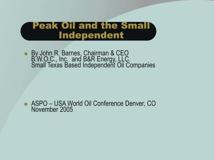 Peak oil and the small independent