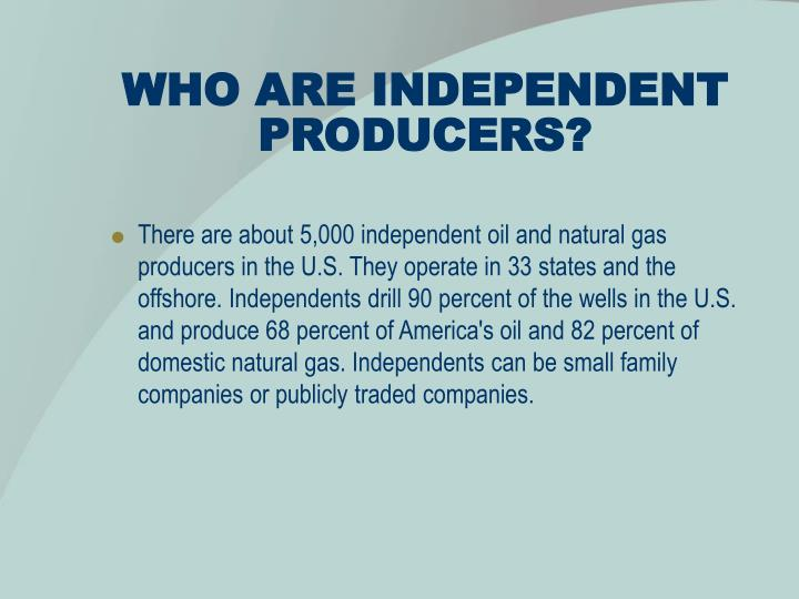 WHO ARE INDEPENDENT PRODUCERS?