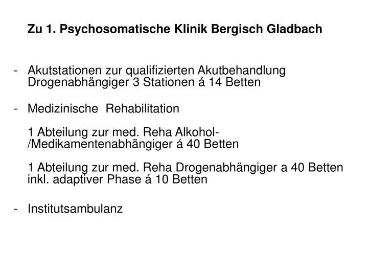 Zu 1. Psychosomatische Klinik Bergisch Gladbach