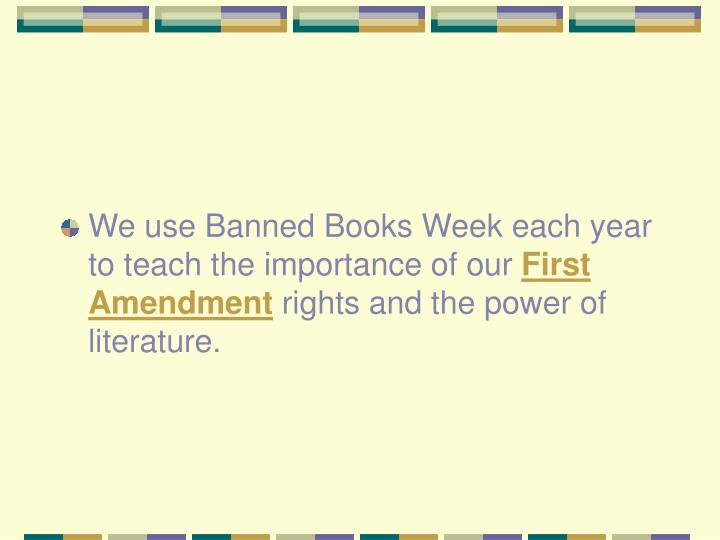We use Banned Books Week each year to teach the importance of our