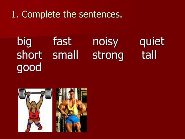 1. Complete the sentences.