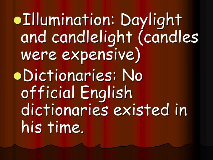 Illumination: Daylight and candlelight (candles were expensive)