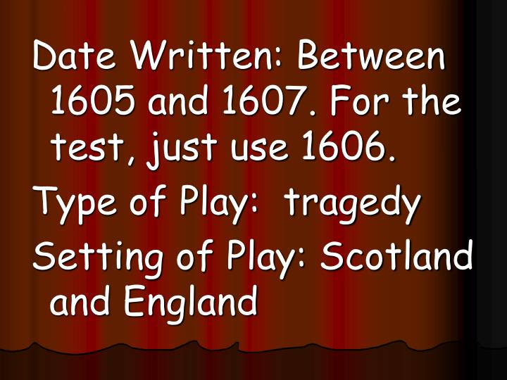 Date Written: Between 1605 and 1607. For the test, just use 1606.