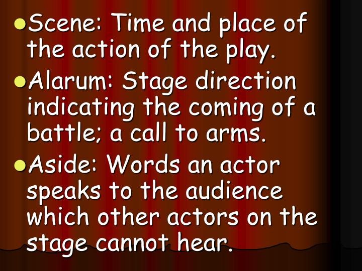 Scene: Time and place of the action of the play.