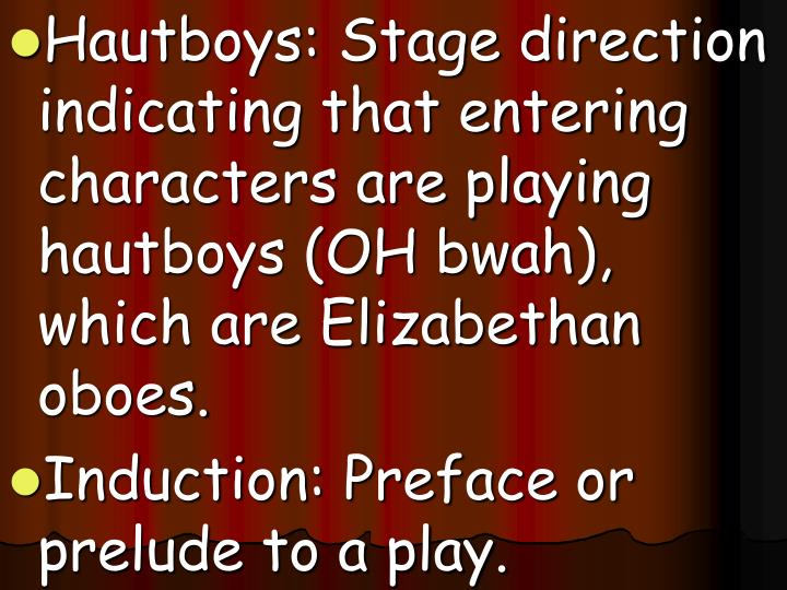Hautboys: Stage direction indicating that entering characters are playing hautboys (OH bwah), which are Elizabethan oboes.