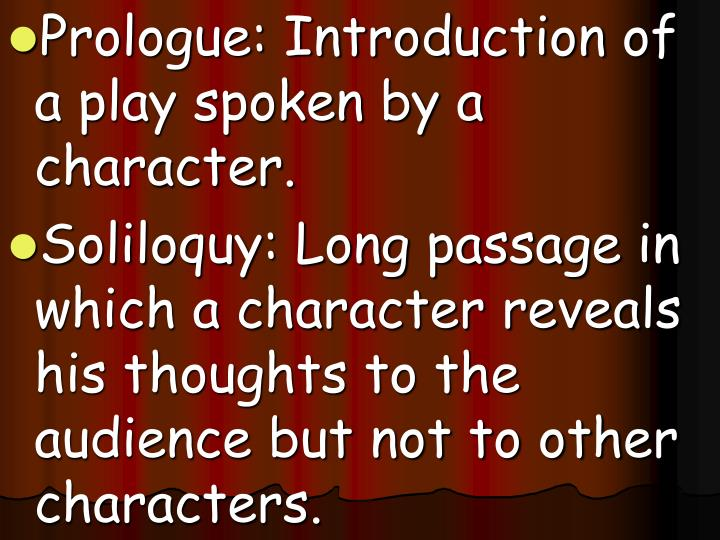 Prologue: Introduction of a play spoken by a character.