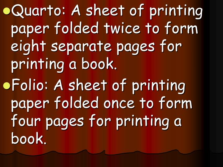 Quarto: A sheet of printing paper folded twice to form eight separate pages for printing a book.