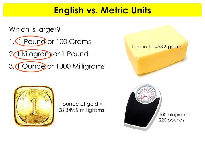 1 pound = 453.6 grams