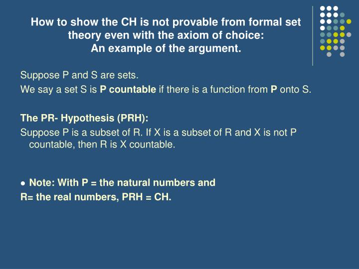 How to show the CH is not provable from formal set theory even with the axiom of choice: