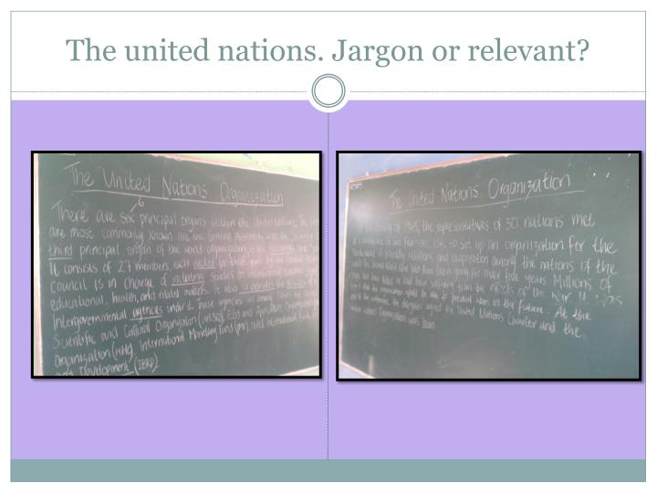 The united nations. Jargon or relevant?