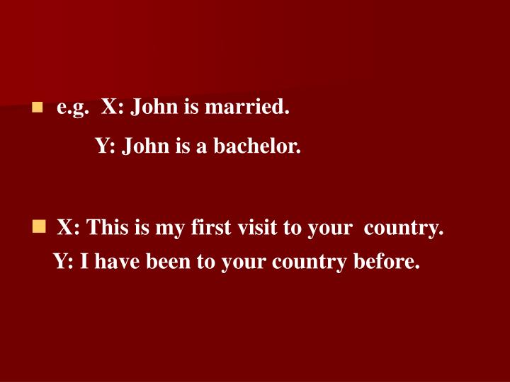 e.g.  X: John is married.
