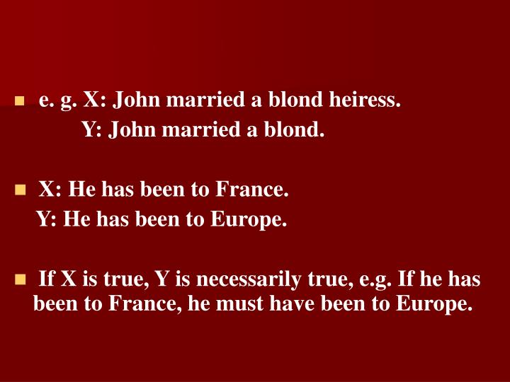 e. g. X: John married a blond heiress.