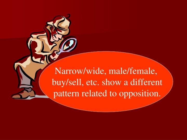 Narrow/wide, male/female,
