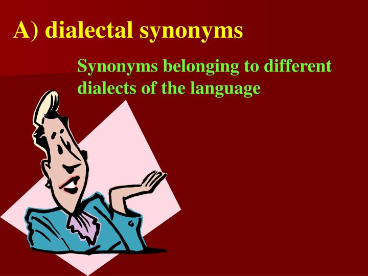 A) dialectal synonyms