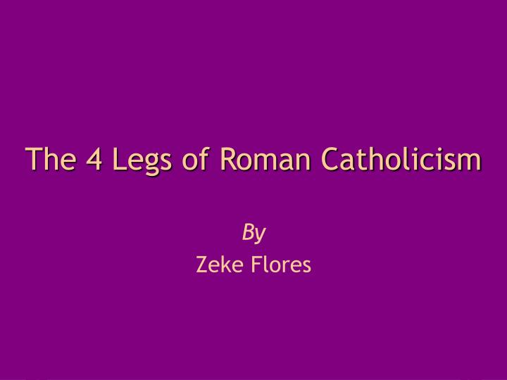 The 4 legs of roman catholicism