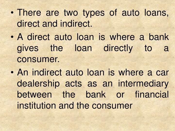 There are two types of auto loans, direct and indirect.