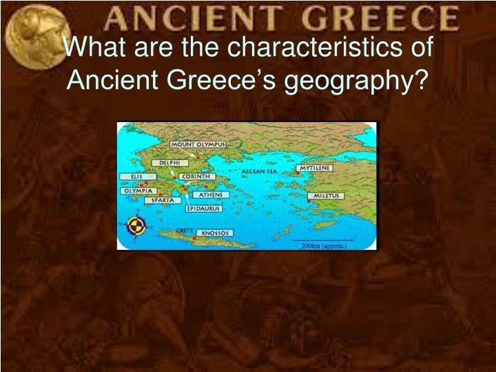 What are the characteristics of Ancient Greece's geography?