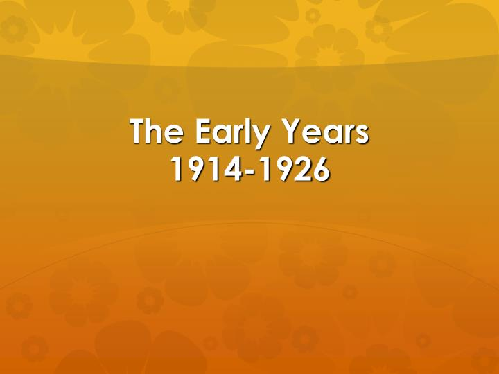 The early years 1914 1926