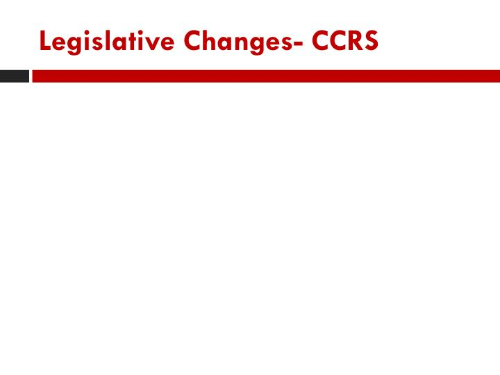 Legislative changes ccrs