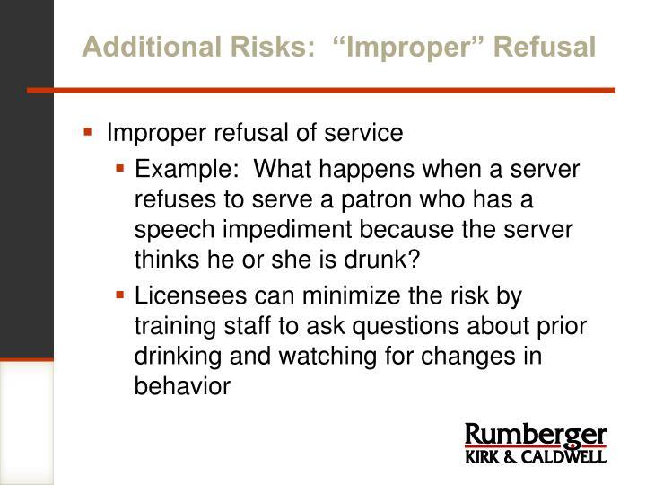 """Additional Risks:  """"Improper"""" Refusal"""