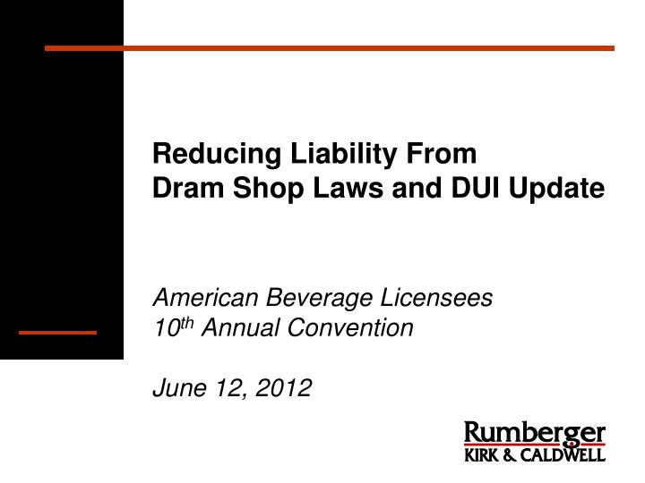 Reducing liability from dram shop laws and dui update