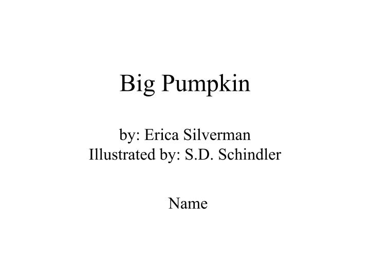 Big pumpkin by erica silverman illustrated by s d schindler