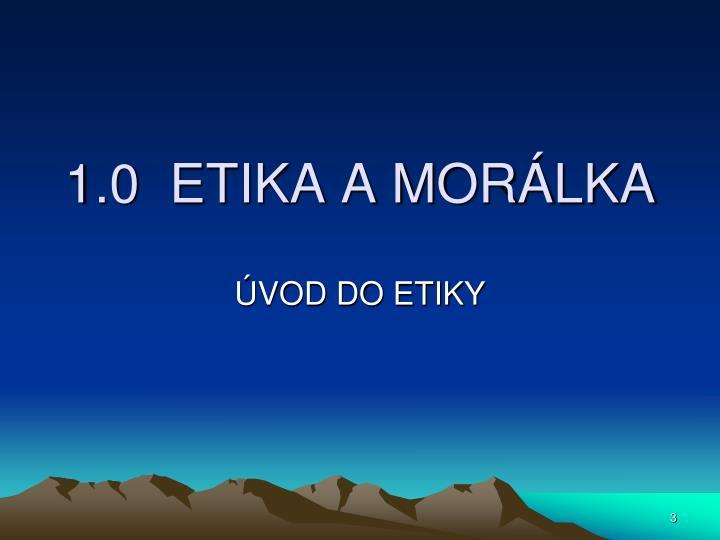 1.0  ETIKA A MORÁLKA