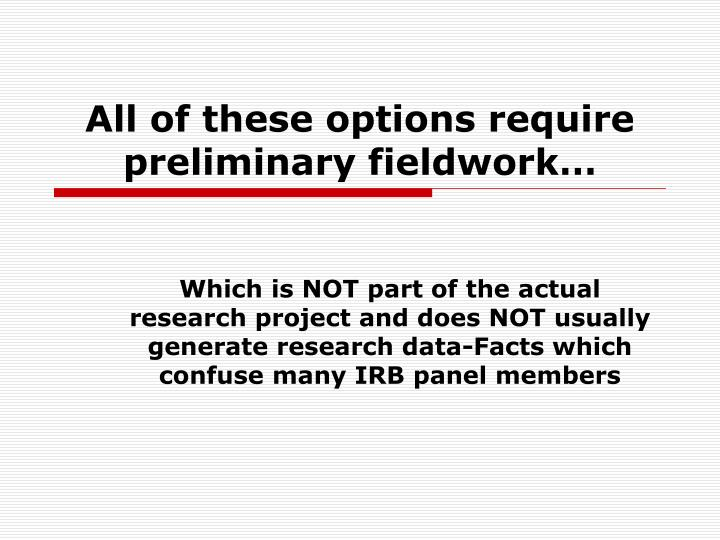 All of these options require preliminary fieldwork…