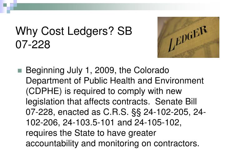 Why Cost Ledgers? SB 07-228
