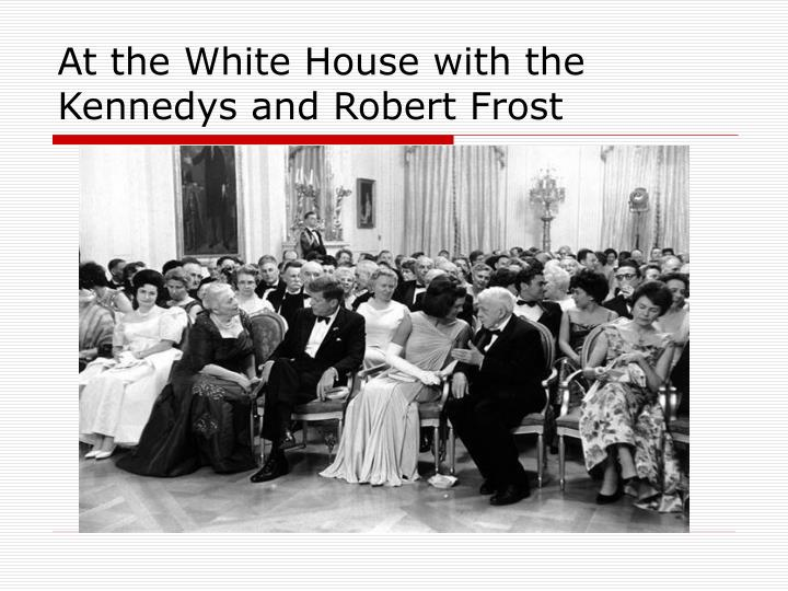 At the White House with the Kennedys and Robert Frost