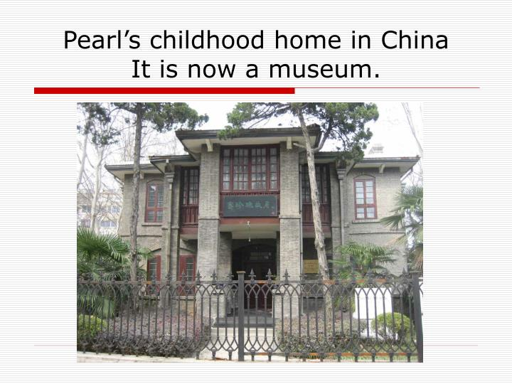 Pearl's childhood home in China