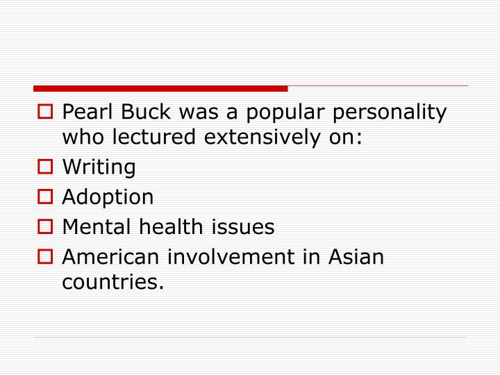 Pearl Buck was a popular personality who lectured extensively on:
