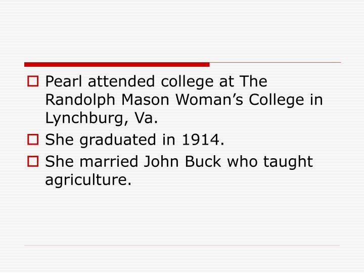 Pearl attended college at The Randolph Mason Woman's College in Lynchburg, Va.