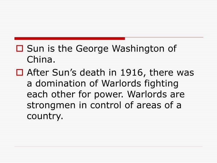 Sun is the George Washington of China.