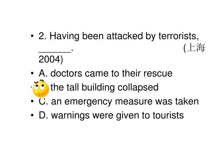 2. Having been attacked by terrorists, ______.         				(