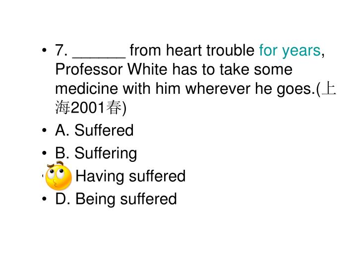 7. ______ from heart trouble