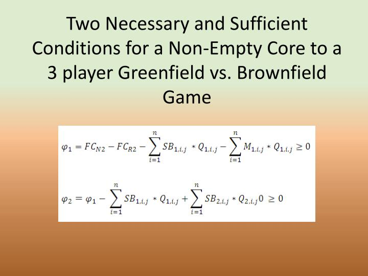 Two Necessary and Sufficient Conditions for a Non-Empty Core to a 3 player Greenfield vs. Brownfield Game