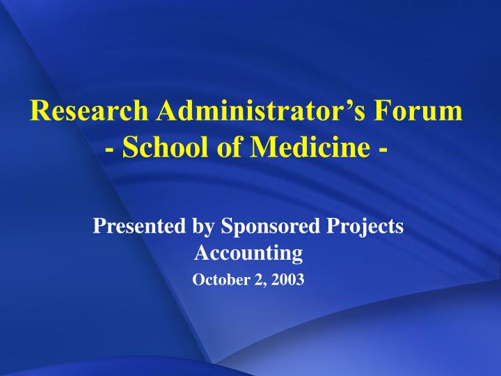 Research administrator s forum school of medicine