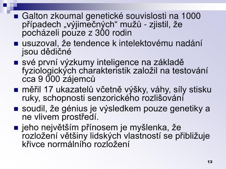 Galton zkoumal genetick souvislosti na 1000 ppadech vjimench mu - zjistil, e pochzeli pouze z 300 rodin