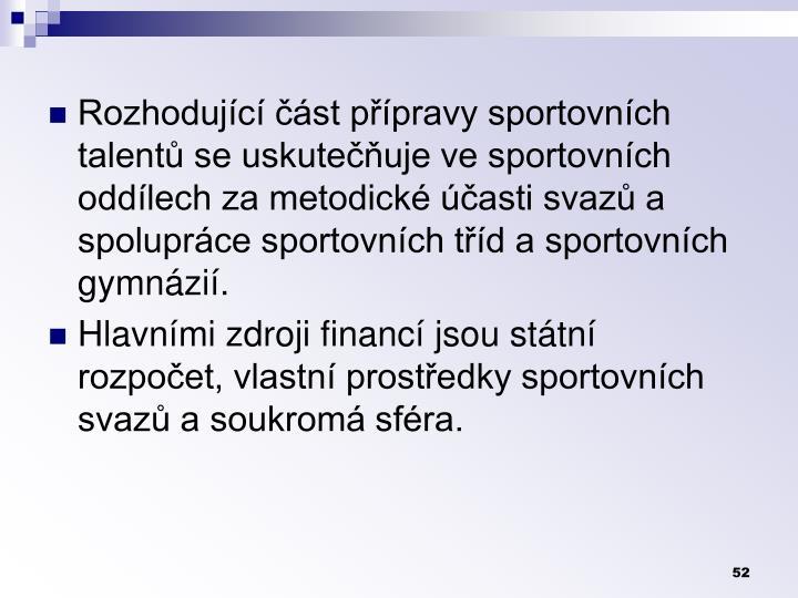 Rozhodujc st ppravy sportovnch talent se uskuteuje ve sportovnch oddlech za metodick asti svaz a spoluprce sportovnch td a sportovnch gymnzi.