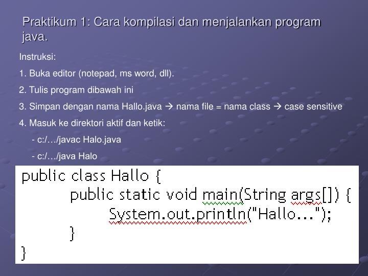 Praktikum 1: Cara kompilasi dan menjalankan program java.