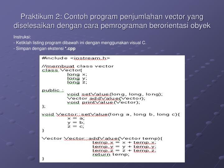 Praktikum 2: Contoh program penjumlahan vector yang diselesaikan dengan cara pemrograman berorientasi obyek