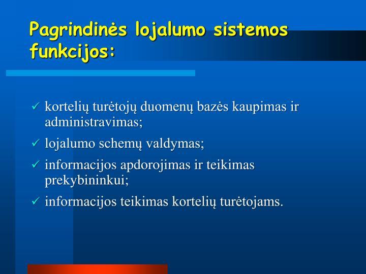 Pagrindinės lojalumo sistemos funkcijos:
