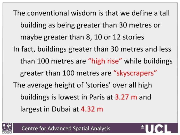 The conventional wisdom is that we define a tall building as being greater than 30 metres or maybe greater than 8, 10 or 12 stories