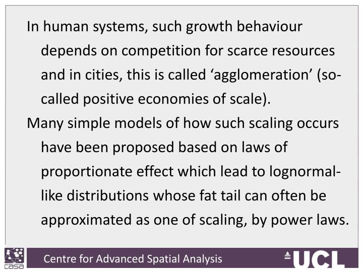 In human systems, such growth behaviour depends on competition for scarce resources and in cities, this is called 'agglomeration' (so-called positive economies of scale).