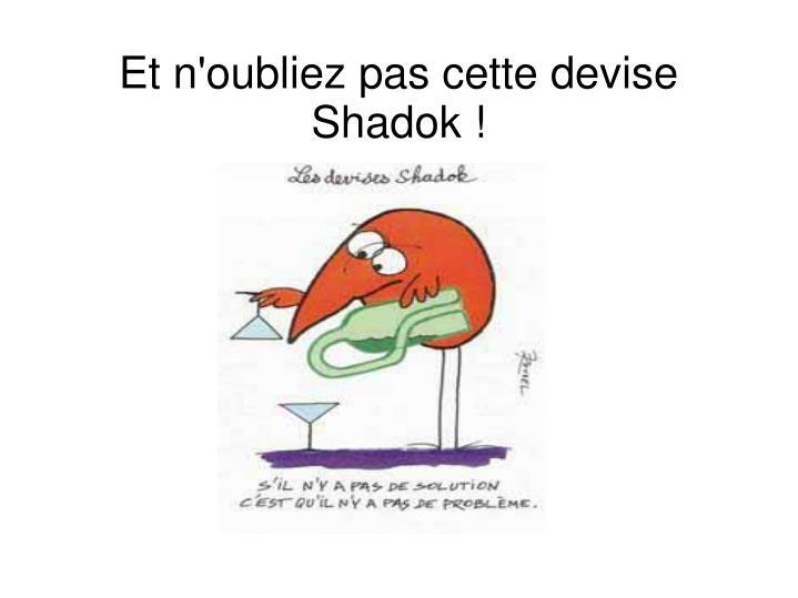 Et n'oubliez pas cette devise Shadok!