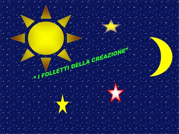 """"""" I FOLLETTI DELLA CREAZIONE"""""""