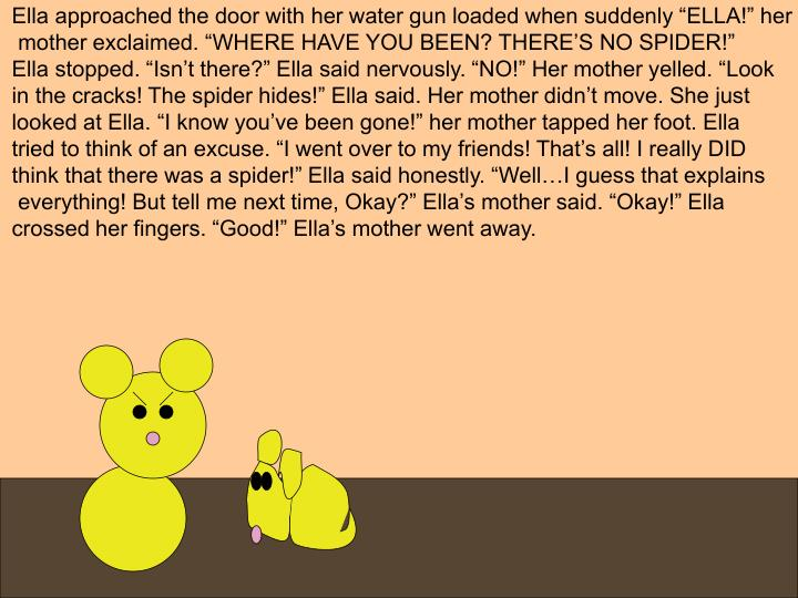 "Ella approached the door with her water gun loaded when suddenly ""ELLA!"" her"