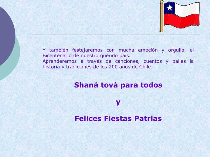 Y también festejaremos con mucha emoción y orgullo, el Bicentenario de nuestro querido país.